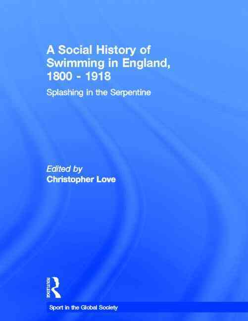 A Social History of Swimming in England, 1800-1918 By Love, Christopher
